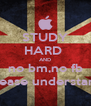STUDY HARD  AND no bm,no fb please understand - Personalised Poster A4 size