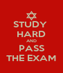 STUDY  HARD AND PASS THE EXAM - Personalised Poster A4 size