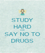 STUDY HARD AND SAY NO TO DRUGS - Personalised Poster A4 size