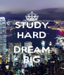 STUDY HARD  DREAM BIG - Personalised Poster A4 size
