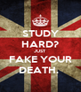 STUDY HARD? JUST FAKE YOUR DEATH.  - Personalised Poster A4 size