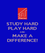 STUDY HARD PLAY HARD AND MAKE A DIFFERENCE! - Personalised Poster A4 size