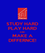 STUDY HARD PLAY HARD AND MAKE A DIFFERNCE! - Personalised Poster A4 size