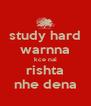 study hard warnna kce nai rishta nhe dena - Personalised Poster A4 size
