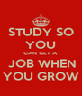 STUDY SO YOU CAN GET A  JOB WHEN YOU GROW - Personalised Poster A4 size