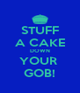 STUFF A CAKE DOWN YOUR  GOB! - Personalised Poster A4 size