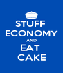 STUFF  ECONOMY AND EAT  CAKE - Personalised Poster A4 size
