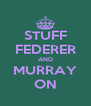 STUFF FEDERER AND MURRAY ON - Personalised Poster A4 size