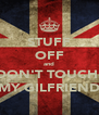 STUFF OFF and DON'T TOUCH  MY GILFRIEND - Personalised Poster A4 size