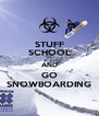 STUFF SCHOOL AND GO SNOWBOARDING - Personalised Poster A4 size