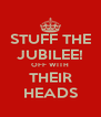 STUFF THE JUBILEE! OFF WITH THEIR HEADS - Personalised Poster A4 size