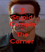 Stupid Campin In The Corner - Personalised Poster A4 size