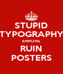 STUPID TYPOGRAPHY ERRORS RUIN POSTERS - Personalised Poster A4 size