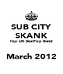 SUB CITY SKANK Top UK Ska/Pop Band  March 2012 - Personalised Poster A4 size