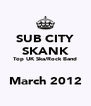 SUB CITY SKANK Top UK Ska/Rock Band  March 2012 - Personalised Poster A4 size