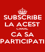 SUBSCRIBE LA ACEST CANAL CA SA PARTICIPATI - Personalised Poster A4 size