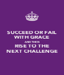 SUCCEED OR FAIL WITH GRACE AND THEN RISE TO THE NEXT CHALLENGE - Personalised Poster A4 size