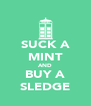 SUCK A MINT AND BUY A SLEDGE - Personalised Poster A4 size