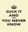 SUCK IT AND SEE YOU NEVER KNOW - Personalised Poster A4 size