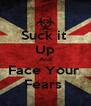 Suck it  Up And Face Your  Fears  - Personalised Poster A4 size
