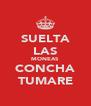 SUELTA LAS MONEAS CONCHA TUMARE - Personalised Poster A4 size