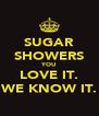 SUGAR SHOWERS YOU LOVE IT. WE KNOW IT. - Personalised Poster A4 size