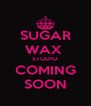 SUGAR WAX  STUDIO COMING SOON - Personalised Poster A4 size