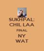 SUKHPAL: CHIL LAA FINAL NY WAT - Personalised Poster A4 size