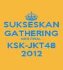 SUKSESKAN GATHERING NASIONAL KSK-JKT48 2012 - Personalised Poster A4 size