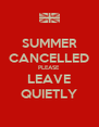 SUMMER CANCELLED PLEASE LEAVE QUIETLY - Personalised Poster A4 size