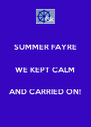SUMMER FAYRE  WE KEPT CALM  AND CARRIED ON! - Personalised Poster A4 size