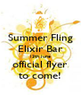 Summer Fling Elixir Bar 13th June official flyer to come! - Personalised Poster A4 size