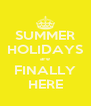 SUMMER HOLIDAYS are FINALLY HERE - Personalised Poster A4 size