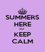 SUMMERS HERE SO  KEEP CALM - Personalised Poster A4 size
