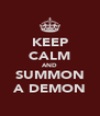 KEEP CALM AND SUMMON A DEMON - Personalised Poster A4 size