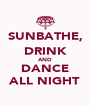 SUNBATHE, DRINK AND DANCE ALL NIGHT - Personalised Poster A4 size