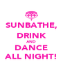 SUNBATHE, DRINK AND DANCE ALL NIGHT! - Personalised Poster A4 size