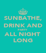 SUNBATHE, DRINK AND PARTY ALL NIGHT LONG - Personalised Poster A4 size