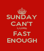 SUNDAY CAN'T COME FAST ENOUGH - Personalised Poster A4 size