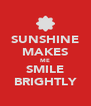 SUNSHINE MAKES ME SMILE BRIGHTLY - Personalised Poster A4 size
