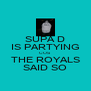 SUPA D IS PARTYING COS THE ROYALS SAID SO - Personalised Poster A4 size