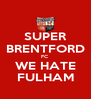SUPER BRENTFORD FC WE HATE FULHAM - Personalised Poster A4 size