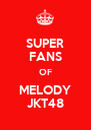 SUPER FANS OF MELODY JKT48 - Personalised Poster A4 size