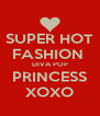 SUPER HOT FASHION  DIVA POP PRINCESS XOXO - Personalised Poster A4 size