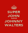 SUPER JOHN SUPER JOHNNY WALTERS - Personalised Poster A4 size