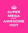 SUPER MEGA FOXY AWESOME HOT - Personalised Poster A4 size