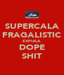 SUPERCALA FRAGALISTIC EXPIALA DOPE SHIT - Personalised Poster A4 size