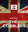 SUPORT  THE  COBBLERS - Personalised Poster A4 size