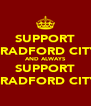 SUPPORT BRADFORD CITY AND ALWAYS SUPPORT BRADFORD CITY - Personalised Poster A4 size