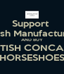 Support  British Manufacturing  AND BUY BRITISH CONCAVE  HORSESHOES - Personalised Poster A4 size